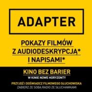 ADAPTER – kino bez barier. Pokazy filmowe z audiodeskrypcją i napisami