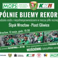 12 maja 2018r. bijemy rekord kibiców z niepełnosprawnością na meczu Śląsk Wrocław – Piast Gliwice