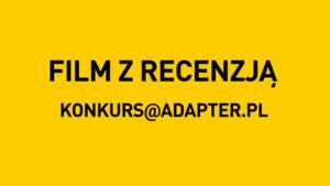 Na żóltym tle napis Film z recenzją, konkurs@adapter.pl