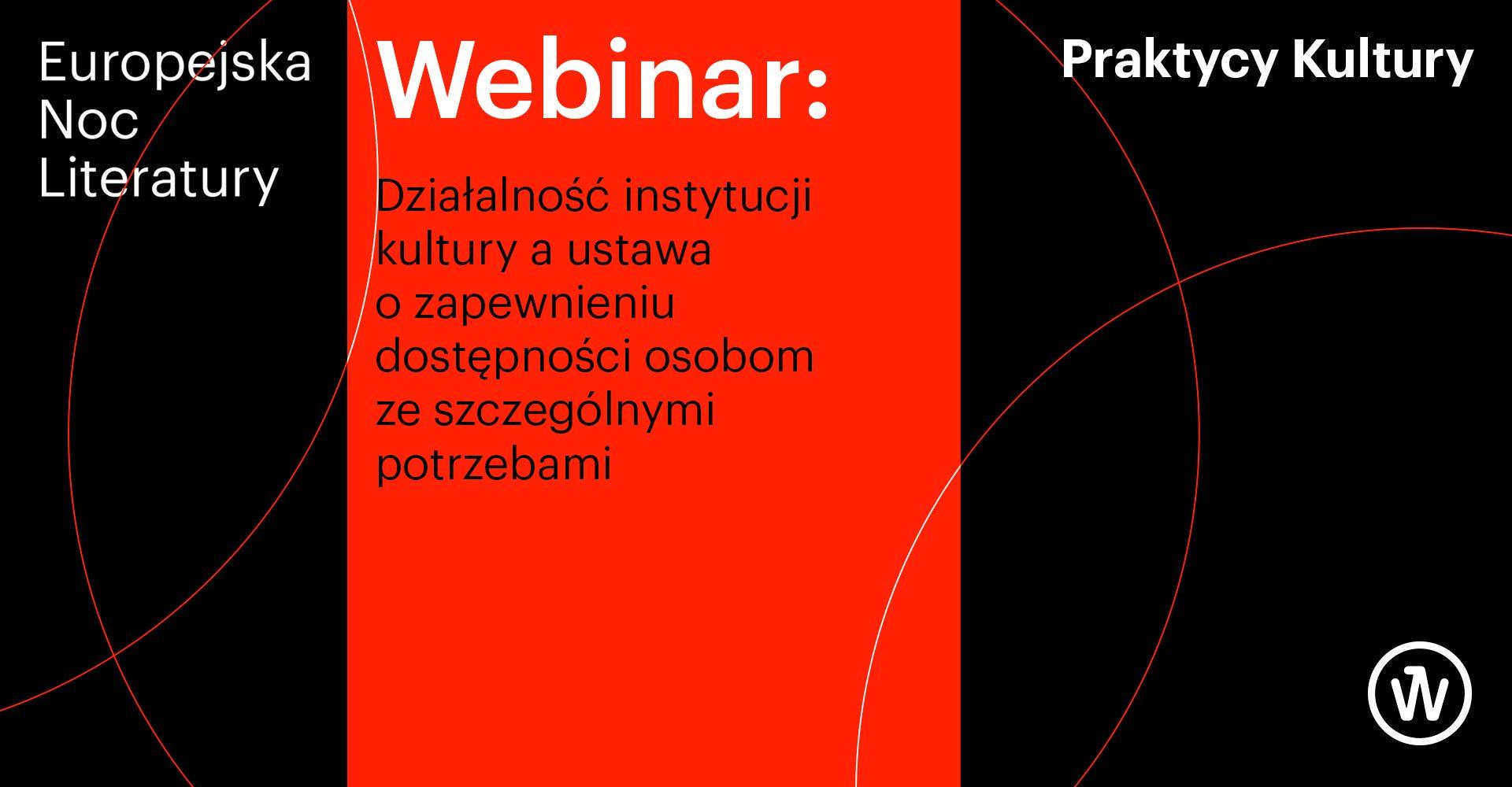 Europejska Noc Literatury, Praktycy kultury. Webinar: Działalność instytucji kultury a ustawa o zapewnianiu dostępności osobom ze szczególnymi potrzebami