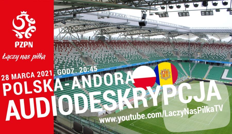 Plakat z zaproszeniem na transmisję meczu Polska-Andora w niedzielę 28.03 o godz. 20.45. Na zdjęciu w tle puste trybuny stadionu narodowego, na pierwszym planie duże białe napisy. Polska-Andora, audiodeskrypcja i adres www.youtube.com/laczynaspilka
