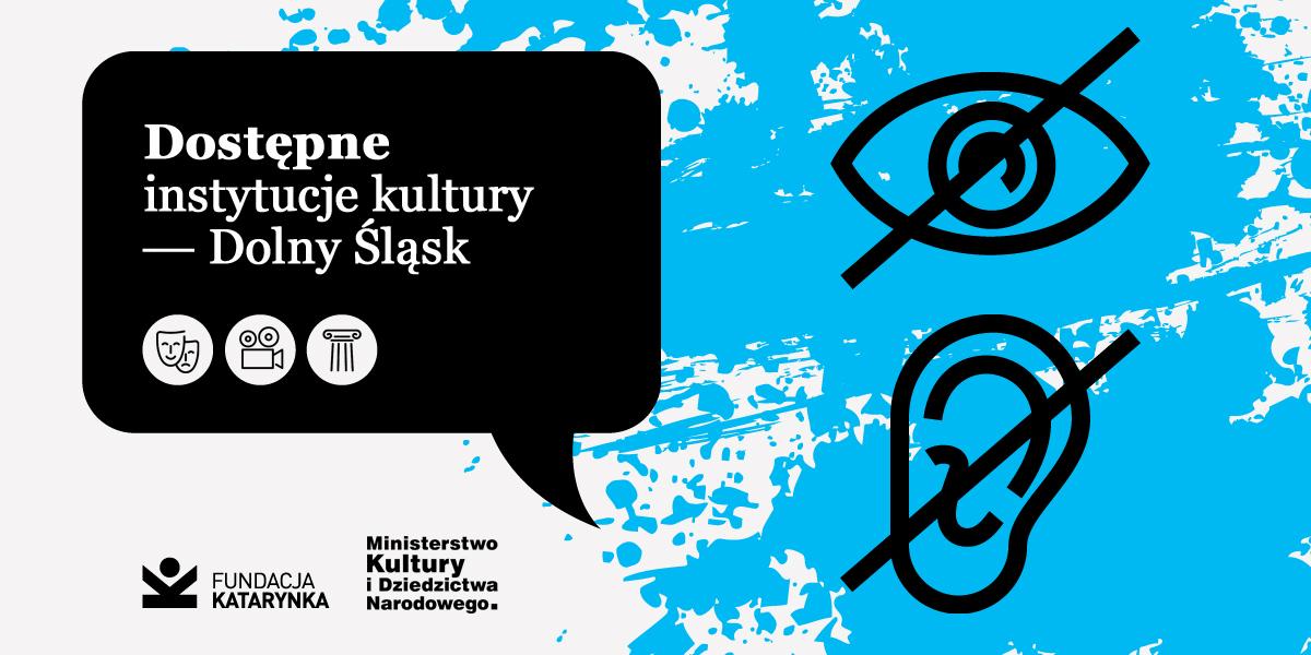 na niebieskim tle czarne symbole: przekreślone oko, przekreślone ucho. Napisy: dostępne instytucje kultury - Dolny Śląsk.