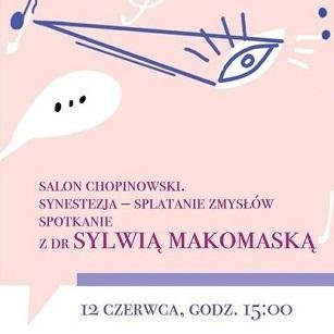 Salon Chopinowski. Synestezja – splątanie zmysłów. Spotkanie z dr Sylwią Makomaską. Online z PJM, 12.06.2021 r., godz. 15.
