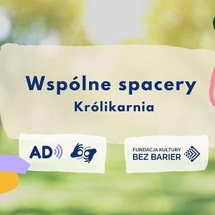 Fundacja Kultury bez Barier. Kolejny z cyklu spacerów z AD i PJM. 24,31. lipca 2021r. – spacer po Królikarni. Warszawa